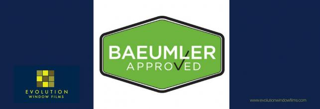 Evolution Window Films is Baeumler Approved